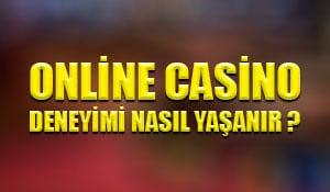 Online casino deneyimi nasıl yaşanır