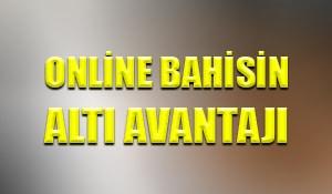 Online bahisin altı avantajı