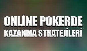 Online pokerde kazanma stratejileri